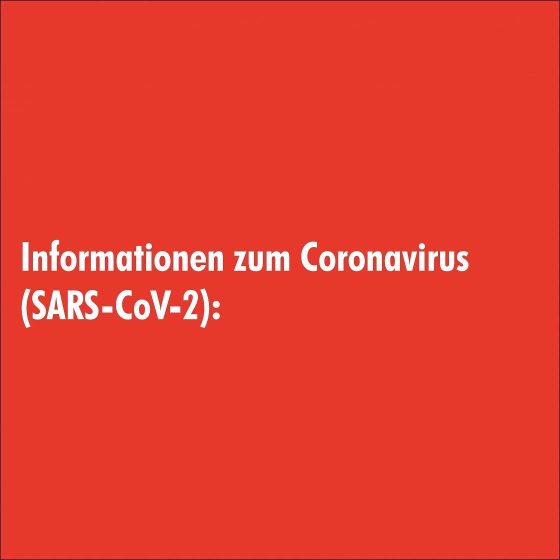 Informationen zum Coronavirus (SARS-CoV-2):